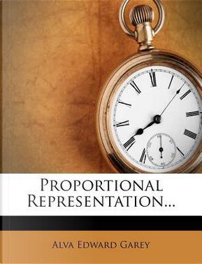 Proportional Representation. by Alva Edward Garey