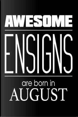 Awesome Ensigns Are Born In August by Creative Juices Publishing