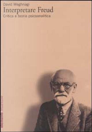 Interpretare Freud. Critica e teoria psicoanalitica by David Meghnagi