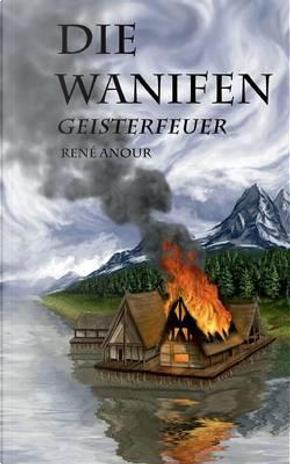 Die Wanifen-Geisterfeuer by René Anour