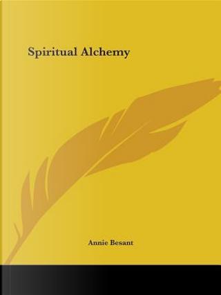 Spiritual Alchemy by Annie Wood Besant