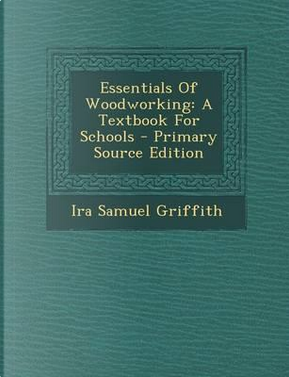 Essentials of Woodworking by Ira Samuel Griffith