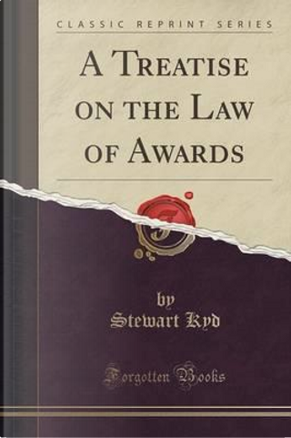 A Treatise on the Law of Awards (Classic Reprint) by Stewart Kyd
