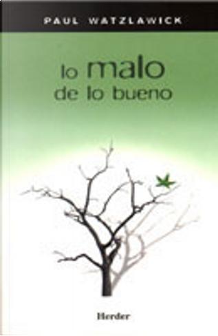 LO MALO DE LO BUENO by Paul Watzlawick