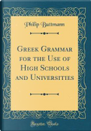 Greek Grammar for the Use of High Schools and Universities (Classic Reprint) by Philip Buttmann
