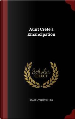 Aunt Crete's Emancipation by Grace Livingston Hill