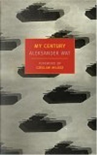 My Century by Aleksander Wat, Czeslaw Milosz