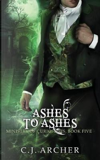 Ashes To Ashes by C.J. Archer