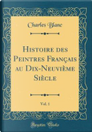 Histoire des Peintres Français au Dix-Neuvième Siècle, Vol. 1 (Classic Reprint) by Charles Blanc