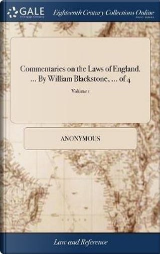 Commentaries on the Laws of England. ... by William Blackstone, ... of 4; Volume 1 by ANONYMOUS
