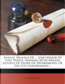 Annual Message of ... [The] Mayor of Fort Wayne, Indiana by Fort Wayne (Ind )