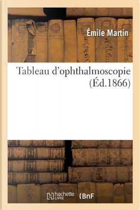 Tableau d'Ophthalmoscopie by Martin Emile
