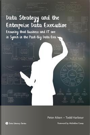 Data Strategy and the Enterprise Data Executive by Peter Aiken