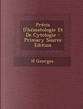 Precis D'Hematologie Et de Cytologie by H Georges