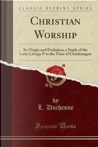 Christian Worship by L. Duchesne