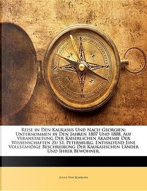 Reise in Den Kaukasus Und Nach Georgien by Julius Von Klaproth