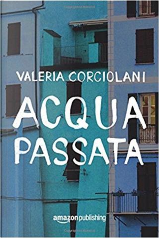 Acqua passata by Valeria Corciolani