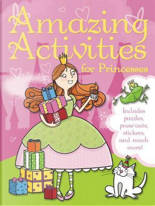 Amazing Activities for Princesses by Little Bee Books