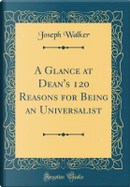 A Glance at Dean's 120 Reasons for Being an Universalist (Classic Reprint) by Joseph Walker