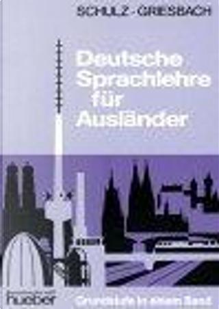 Deutsche Sprachlehre fur Auslander, Grundstufe in einem band by Dora Schulz, Heinz Griesbach