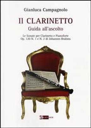 Il clarinetto. Guida all'ascolto. Le sonate per clarinetto e pianoforte. Op. 120 n. 1 e n. 2 di Johannes Brahms by Gianluca Campagnolo