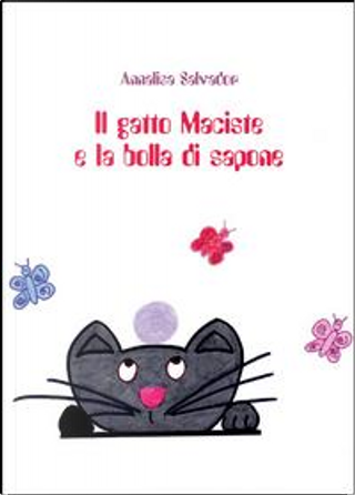 Il gatto Maciste e la bolla di sapone by Annalisa Salvador