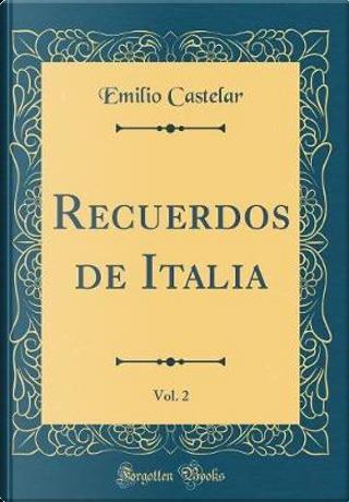 Recuerdos de Italia, Vol. 2 (Classic Reprint) by Emilio Castelar