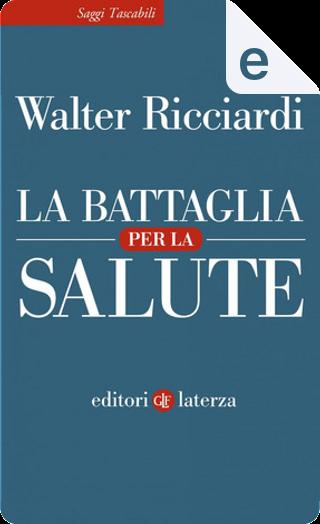 La battaglia per la salute by Walter Ricciardi