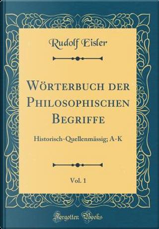Wörterbuch der Philosophischen Begriffe, Vol. 1 by Rudolf Eisler