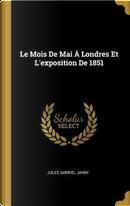 Le Mois de Mai A Londres Et l'Exposition de 1851 by Jules Gabriel Janin