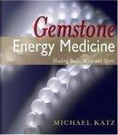 Gemstone Energy Medicine by Michael Katz
