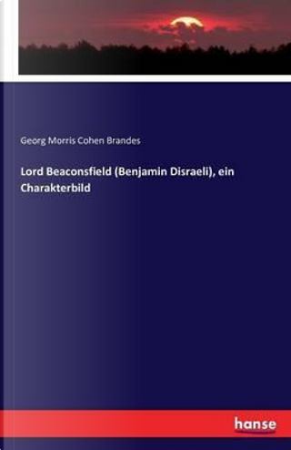 Lord Beaconsfield (Benjamin Disraeli), ein Charakterbild by Georg Morris Cohen Brandes
