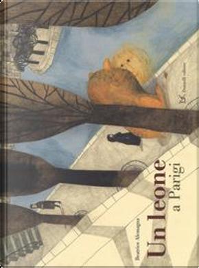 Un leone a Parigi. Ediz. a colori by Beatrice Alemagna