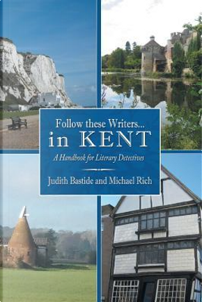 Follow These Writers...in Kent by Judith Bastide