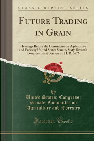 Future Trading in Grain by United States Congress Senat Forestry