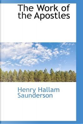 The Work of the Apostles by Henry Hallam Saunderson