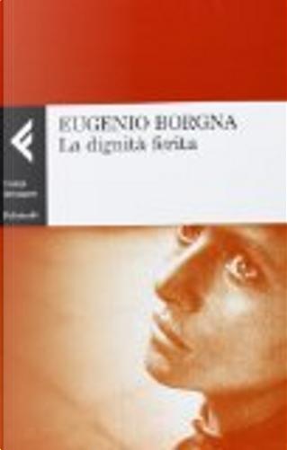 La dignità ferita by Eugenio Borgna