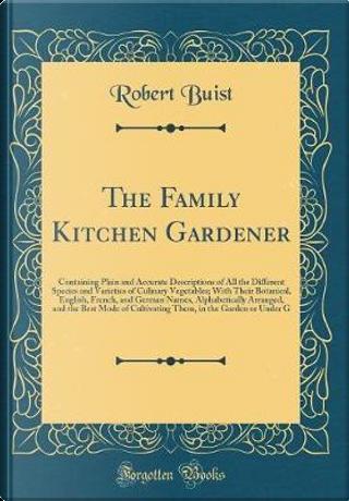 The Family Kitchen Gardener by Robert Buist