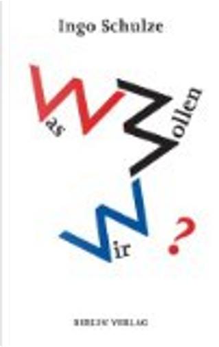 WAS WOLLEN WIR? by Ingo Schulze
