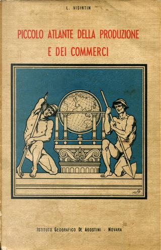 Piccolo atlante della produzione e dei commerci by Luigi Visintin