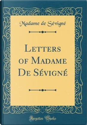 Letters of Madame De S¿gn¿Classic Reprint) by S¿gn¿Madame de