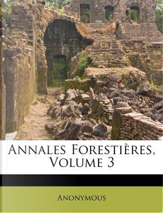 Annales Forestieres, Volume 3 by ANONYMOUS