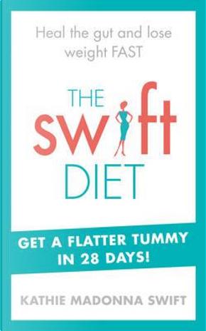 The Swift Diet by Kathie Madonna Swift