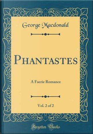 Phantastes, Vol. 2 of 2 by GEORGE MacDONALD