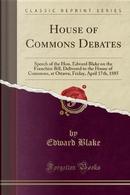 House of Commons Debates by Edward Blake