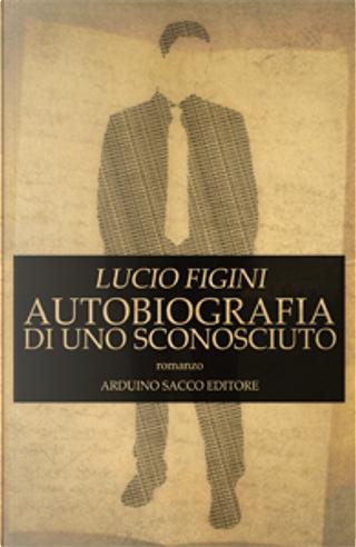 Autobiografia di uno sconosciuto by Lucio Figini