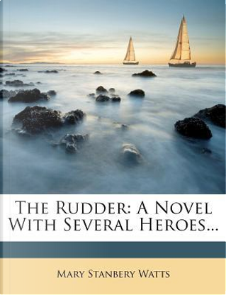 The Rudder by Mary Stanbery Watts