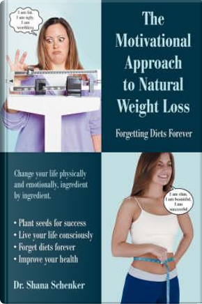 The Motivational Approach to Natural Weight Loss by Shana Schenker