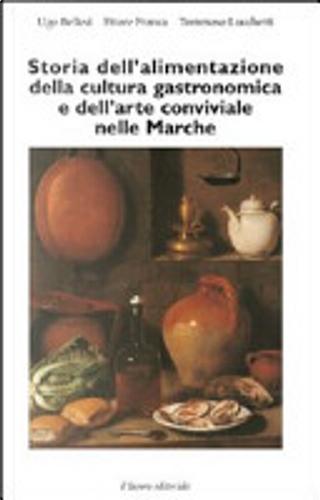 Storia dell'alimentazione della cultura gastronomica e dell'arte conviviale nelle Marche by Ettore Franca, Tommaso Lucchetti, Ugo Bellesi