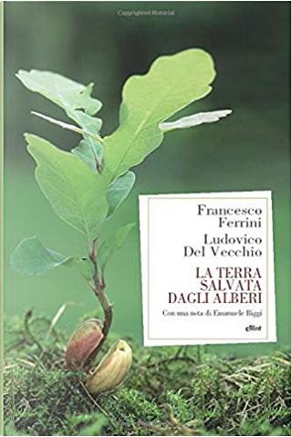 La terra salvata dagli alberi by Francesco Ferrini